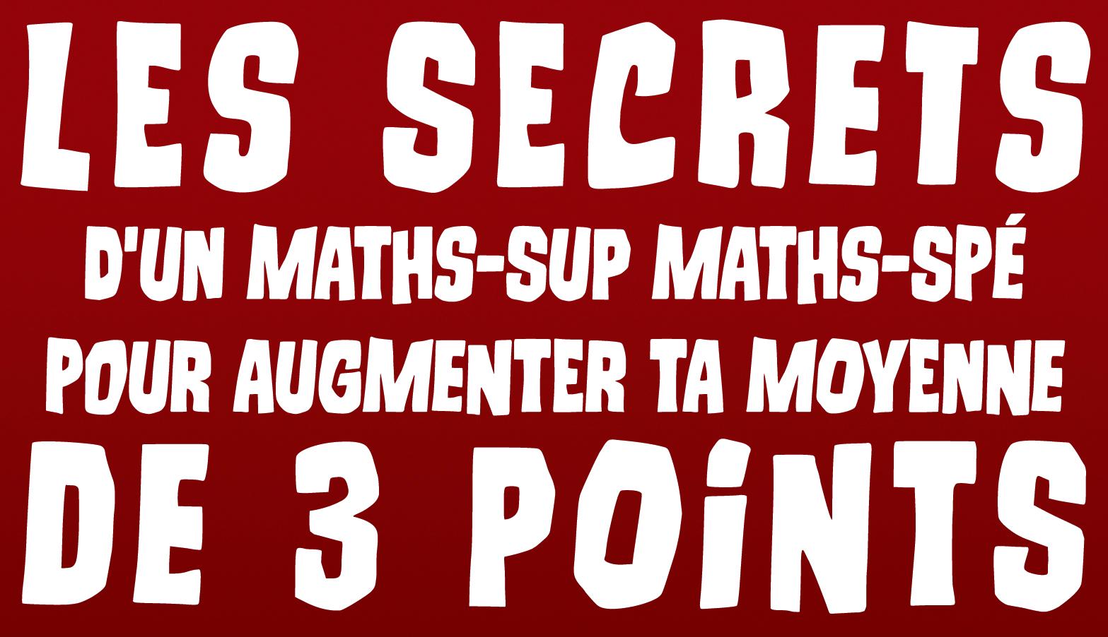 Première-Maths : Les secrets d'un Maths-Sup Maths-Spé pour augmenter ta moyenne de 3 points